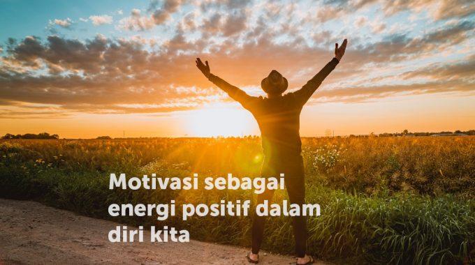 Motivasi Sebagai Energi Positif Dalam Diri Kita