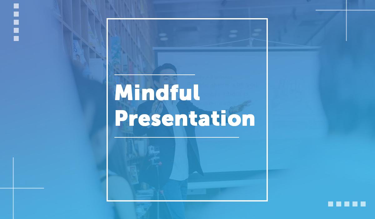 Mindful Presentation