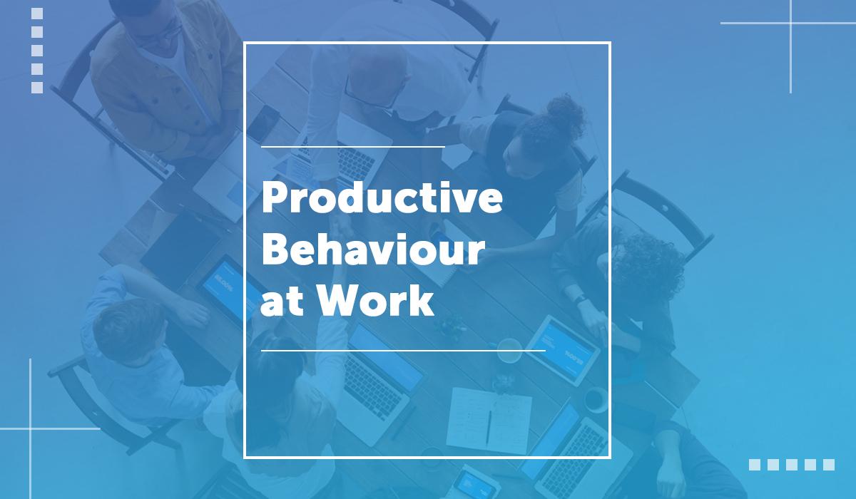 Productive Behaviour at Work